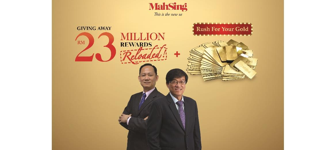 A Golden Opportunity Awaits with Mah Sing''s 'RM23 Million Rewards Reloaded Plus Rush for your Gold Campaign'